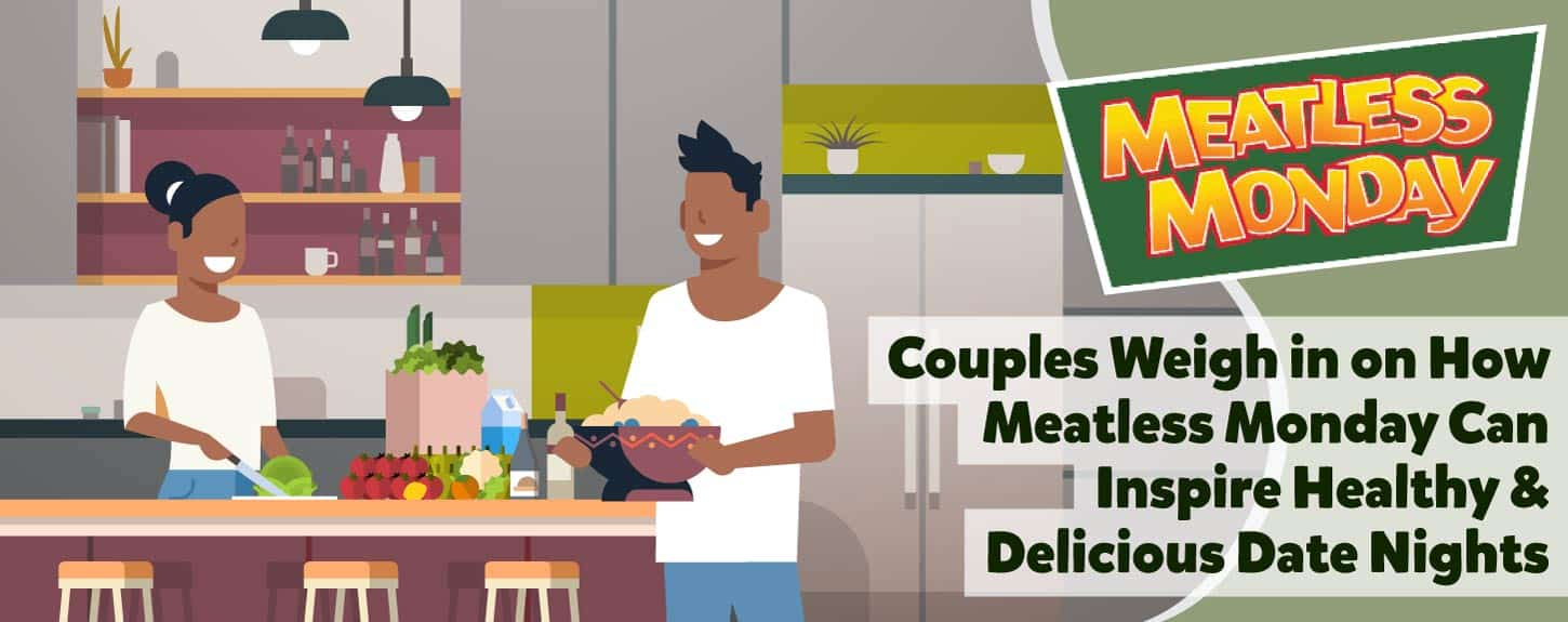 Couples Weigh in on How Meatless Monday Can Inspire Healthy & Delicious Date Nights