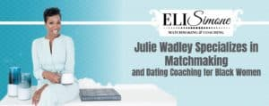Julie Wadley Specializes in Matchmaking for Black Women