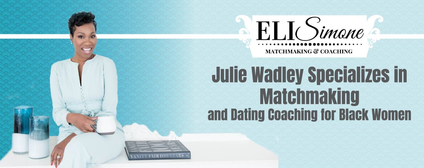 Julie Wadley Specializes in Matchmaking and Dating Coaching for Black Women