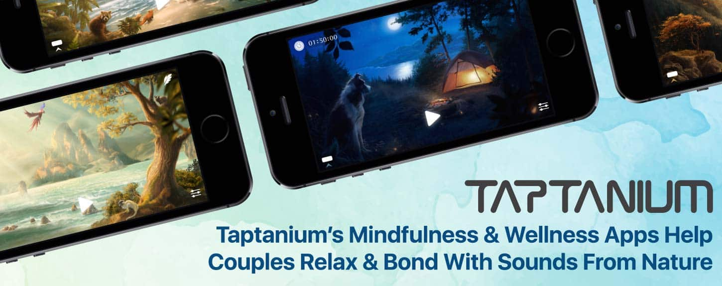Taptanium's Mindfulness & Wellness Apps Help Couples Relax & Bond With Sounds From Nature