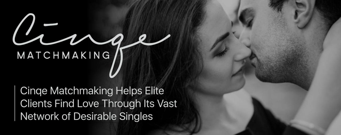 Cinqe Matchmaking Helps Elite Clients Find Love Through Its Vast Network of Desirable Singles