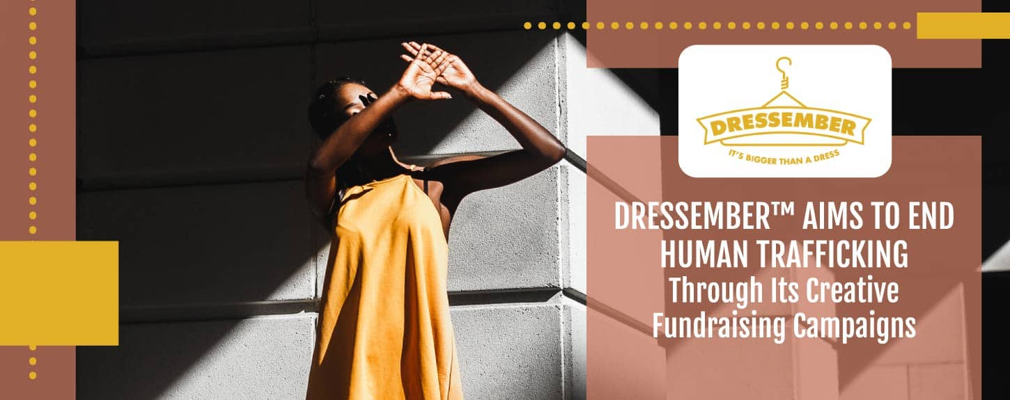 Dressember™ Aims to End Human Trafficking Through Its Creative Fundraising Campaigns