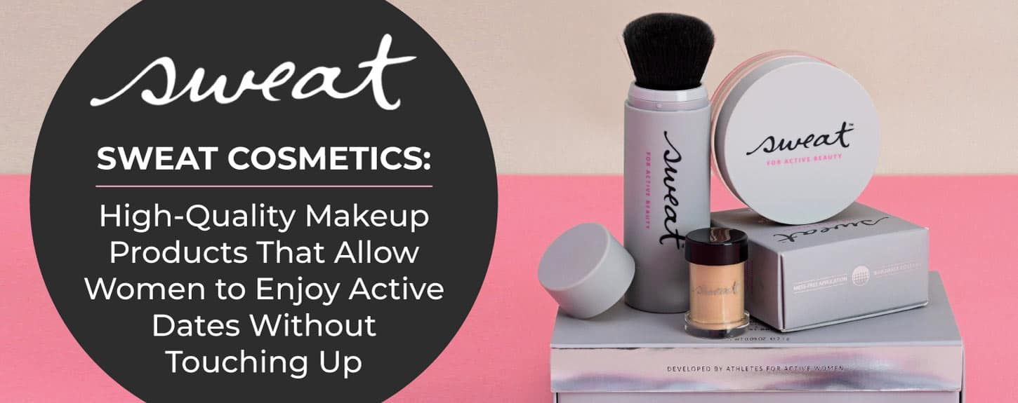 Sweat Cosmetics: High-Quality Makeup Products That Allow Women to Enjoy Active Dates Without Touching Up