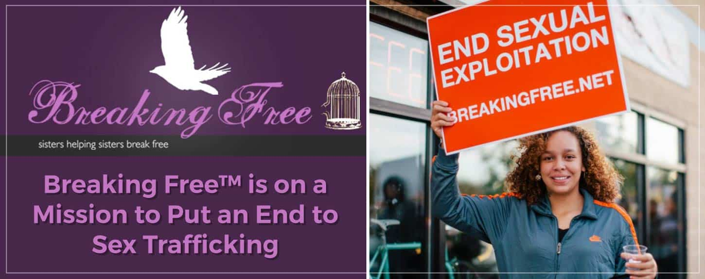 Breaking Free™ is on a Mission to Put an End to Sex Trafficking