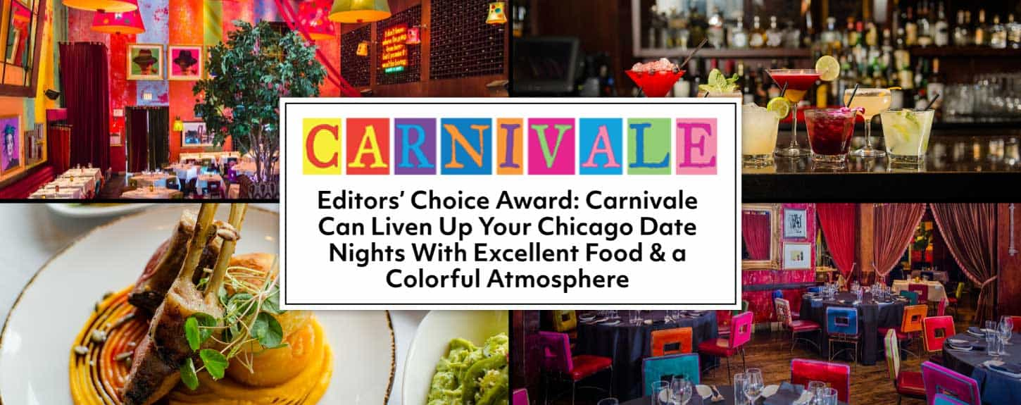 Editors' Choice Award: Carnivale Can Liven Up Your Chicago Date Nights With Excellent Food & a Colorful Atmosphere