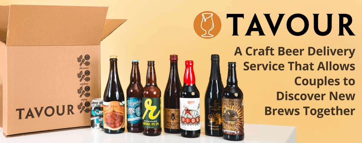 Tavour: A Craft Beer Delivery Service That Allows Couples to Discover New Brews Together